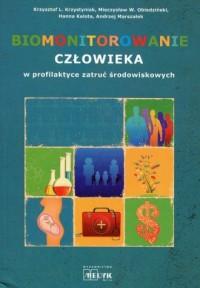 Biomonitorowanie człowieka w profilaktyce zatruć środowiskowych - okładka książki