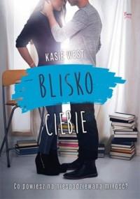 Blisko ciebie - Kasie West - okładka książki
