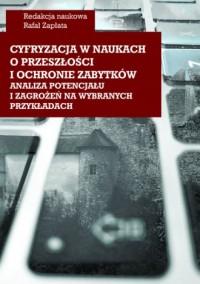 Cyfryzacja w naukach o przeszłości i ochronie zabytków - analiza potencjału i zagrożeń na wybranych przykładach - okładka książki