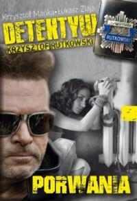 Detektyw Krzysztof Rutkowski. Porwania - okładka książki