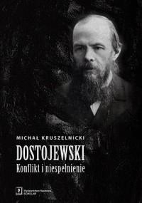 Dostojewski. Konflikt i niespełnienie - okładka książki