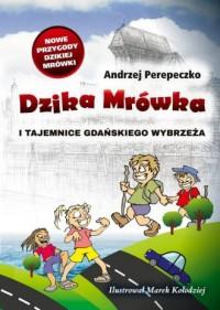 Dzika mrówka i tajemnice gdańskiego wybrzeża - okładka książki