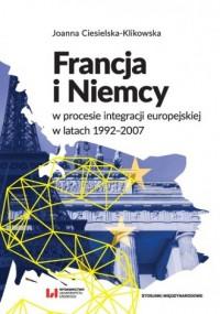 Francja i Niemcy w procesie integracji europejskiej w latach 1992-2007 - okładka książki