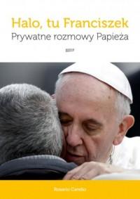 Halo, tu Franciszek. Prywatne rozmowy Papieża - okładka książki
