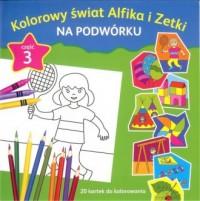 Kolorowy świat Alfika i Zetki. Na podwórku cz. 3 - okładka książki