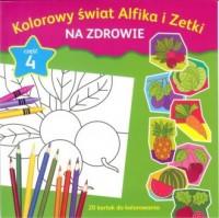 Kolorowy świat Alfika i Zetki na zdrowie cz. 4 - okładka książki