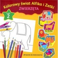 Kolorowy świat Alfika i Zetki. Zwierzęta cz. 2 - okładka książki
