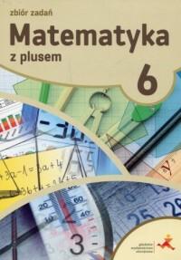 Matematyka z plusem 6. Zbiór zadań. - okładka podręcznika