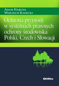 Ochrona przyrody w systemach prawnych ochrony środowiska Polski, Czech i Słowacji - okładka książki