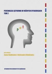 Perswazja językowa w różnych dyskursach. Tom 2 - okładka książki