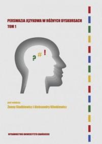 Perswazja językowa w różnych dyskursach. Tom 1 - okładka książki
