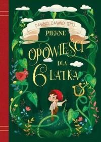 Piękne opowieści dla 6-latka - okładka książki