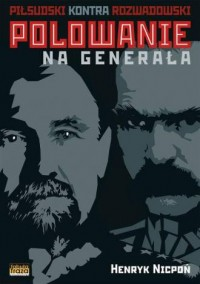 Polowanie na Generała. Piłsudski kontra Rozwadowski - okładka książki