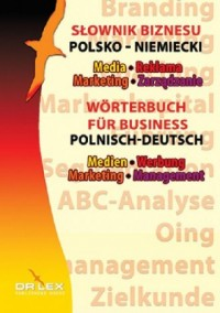 Polsko-niemiecki słownik biznesu. Media, Reklama, Marketing, Zarządzanie - okładka książki