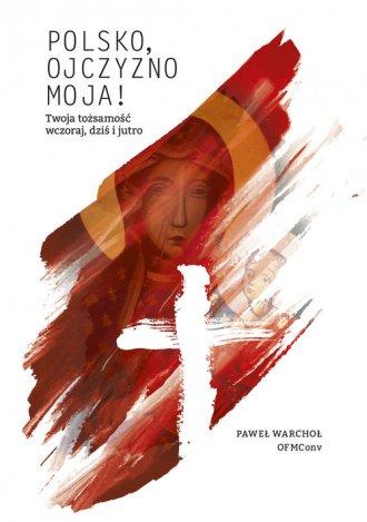 Polsko, Ojczyzno moja! Twoja tożsamość - okładka książki