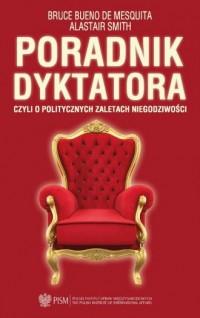 Poradnik dyktatora. czyli o politycznych zaletach niegodziwości - okładka książki