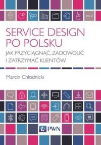 Service Design po polsku. Jak przyciągnąć, - okładka książki
