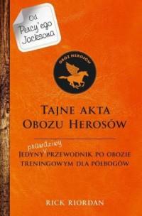 Tajne akta obozu herosów. Jedyny prawdziwy przewodnik po obozie treningowym dla herosów - okładka książki