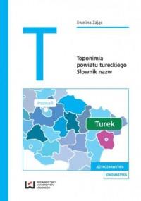 Toponimia powiatu tureckiego. Słownik nazw - okładka książki