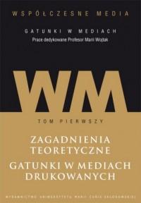 Współczesne media - gatunki w mediach. Tom 1. Zagadnienia teoretyczne. Gatunki w mediach drukowanych - okładka książki