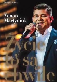 Życie to są chwile - Zenon Martyniuk - okładka książki