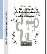 50 ważnych twierdzeń matematycznych z pełnymi dowodami. Seria: Materiały pomocnicze do nauki matematyki. Zeszyt 16 - okładka książki