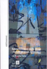 Autonomia w nauce języka obcego - techniki, strategie, narzędzia - okładka książki