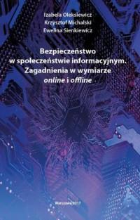 Bezpieczeństwo w społeczeństwie informacyjnym. Zagadnienia w wymiarze online i offline - okładka książki