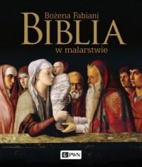 Biblia w malarstwie - Fabiani Bożena - okładka książki