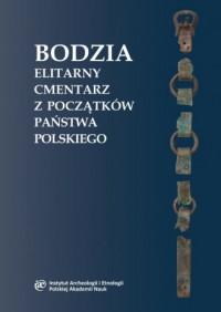 Bodzia Elitarny cmentarz z początków państwa polskiego - okładka książki