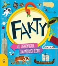 FAKTY 100 ciekawostek dla mądrych dzieci - okładka książki