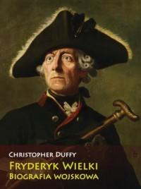 Fryderyk Wielki. Biografia wojskowa - okładka książki