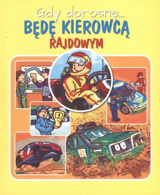 Gdy dorosnę... Będę kierowcą rajdowym - okładka książki