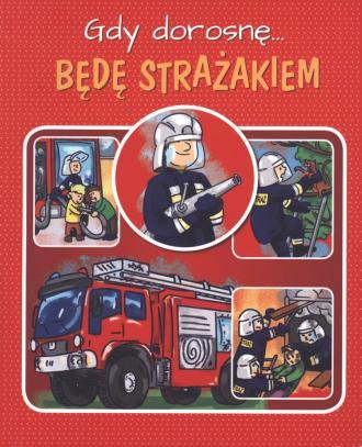 Gdy dorosnę będę strażakiem - okładka książki