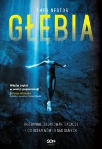 Głębia. Freediving, zbuntowani badacze i co ocean mówi o nas samych - okładka książki