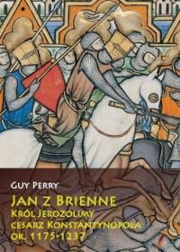 Jan z Brienne. Król Jerozolimy cesarz Konstantynopola, ok. 1175-1237 - okładka książki