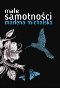 Małe samotności - Marlena Michalska - okładka książki