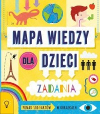 Mapa wiedzy dla dzieci. 100 faktów w obrazkach - zadania - okładka książki