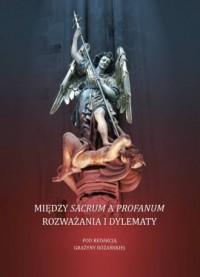 Między sacrum a profanum. Rozważania i dylematy - okładka książki