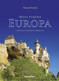 Moja piękna Europa. dla koneserów - okładka książki