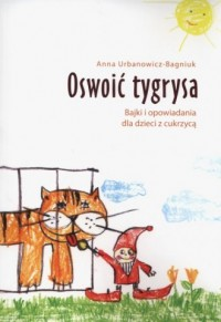 Oswoić tygrysa. Bajki i op dla dzieci z cukrzycą - okładka książki