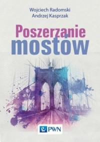Poszerzanie mostów - Wojciech Radomski - okładka książki