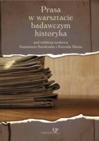 Prasa w warsztacie badawczym historyka. Seria: Prace Monograficzne 771 - okładka książki