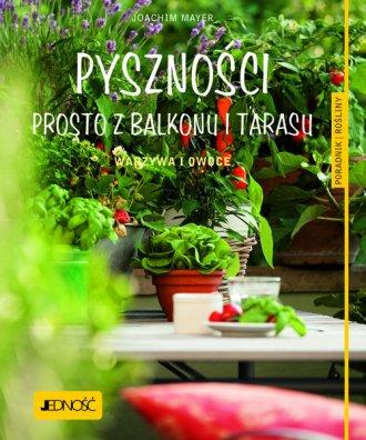 Pyszności prosto z balkonu i tarasu.. - okładka książki