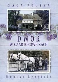 Saga Polska. Tom 1. Dwór w Czartorowiczach - okładka książki