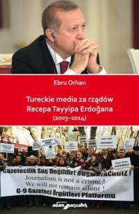 Tureckie media za rządów Recepa Tayyipa Erdogana (2003-2014) - okładka książki
