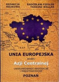 Unia Europejska wobec Azji Centralnej - okładka książki