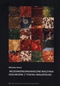 Wczesnośredniowieczne naczynia szkliwione z terenu Małopolski - okładka książki