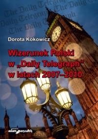 Wizerunek Polski w Daily Telegraph w latach 2007-2010 - okładka książki
