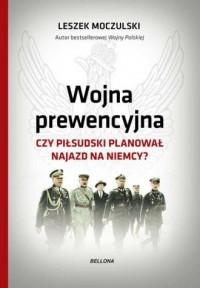 Wojna prewencyjna. Czy Piłsudski - okładka książki